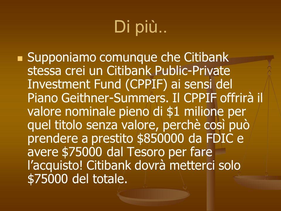 Di più.. Supponiamo comunque che Citibank stessa crei un Citibank Public-Private Investment Fund (CPPIF) ai sensi del Piano Geithner-Summers. Il CPPIF