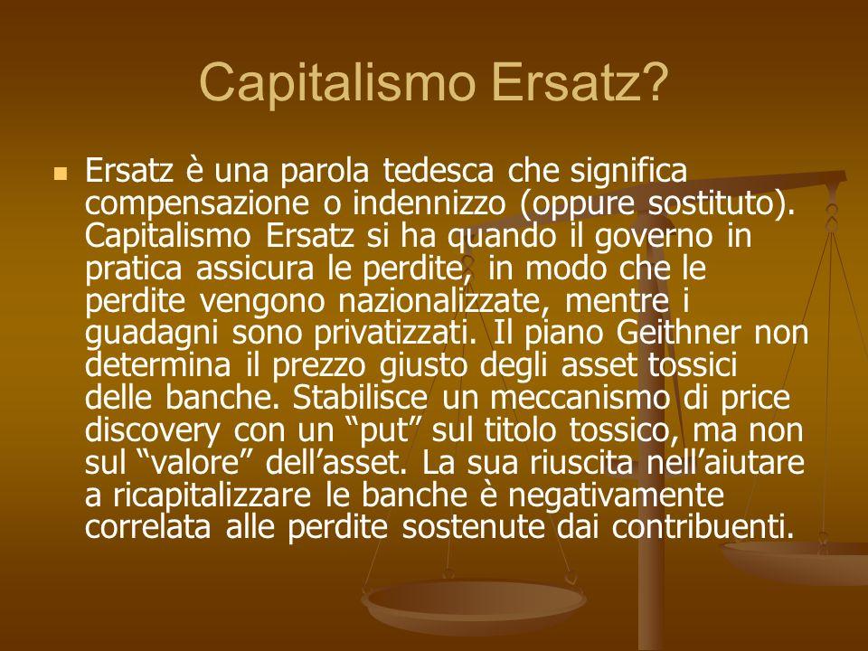 Capitalismo Ersatz? Ersatz è una parola tedesca che significa compensazione o indennizzo (oppure sostituto). Capitalismo Ersatz si ha quando il govern