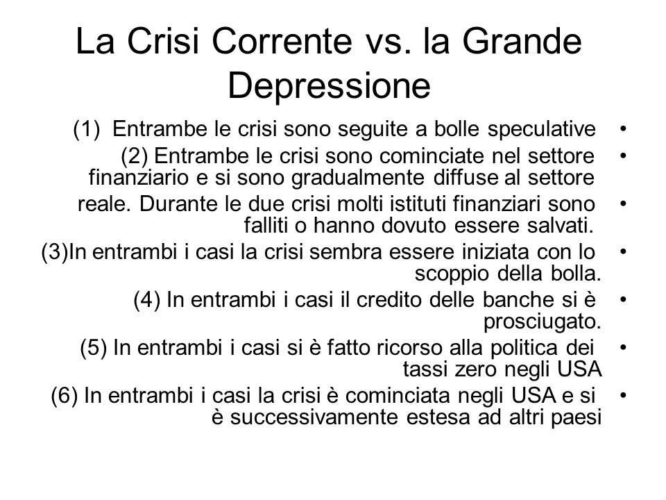 La Crisi Corrente vs. la Grande Depressione (1) Entrambe le crisi sono seguite a bolle speculative (2) Entrambe le crisi sono cominciate nel settore f