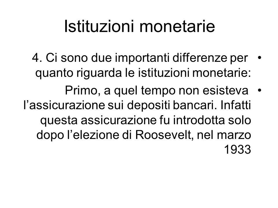 Istituzioni monetarie 4. Ci sono due importanti differenze per quanto riguarda le istituzioni monetarie: Primo, a quel tempo non esisteva lassicurazio