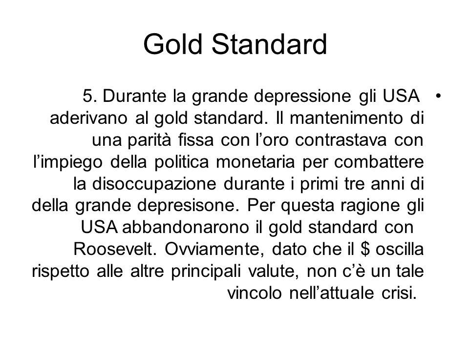 Gold Standard 5. Durante la grande depressione gli USA aderivano al gold standard. Il mantenimento di una parità fissa con loro contrastava con limpie