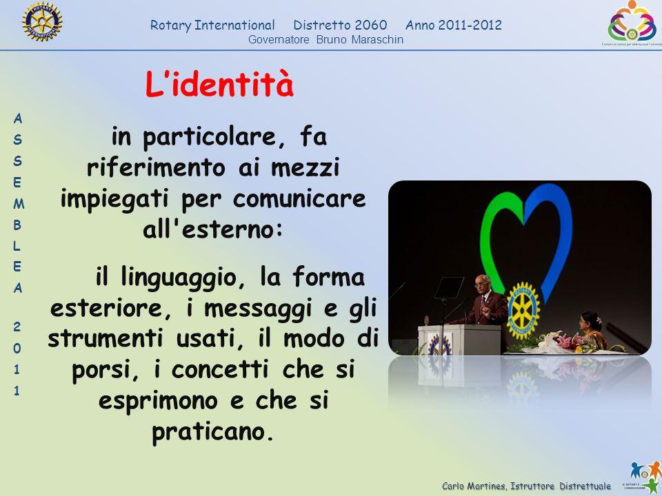 Carlo Martines, Istruttore Distrettuale Rotary International Distretto 2060 Anno 2011-2012 Governatore Bruno Maraschin Lidentità in particolare, fa ri