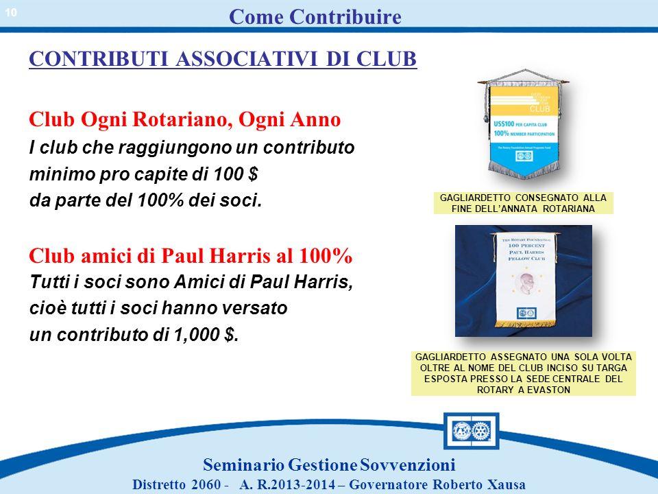 Come Contribuire CONTRIBUTI ASSOCIATIVI DI CLUB Club Ogni Rotariano, Ogni Anno I club che raggiungono un contributo minimo pro capite di 100 $ da part