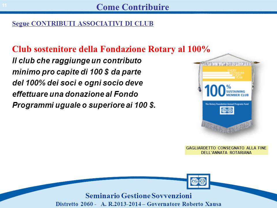 Segue CONTRIBUTI ASSOCIATIVI DI CLUB Club sostenitore della Fondazione Rotary al 100% Il club che raggiunge un contributo minimo pro capite di 100 $ d