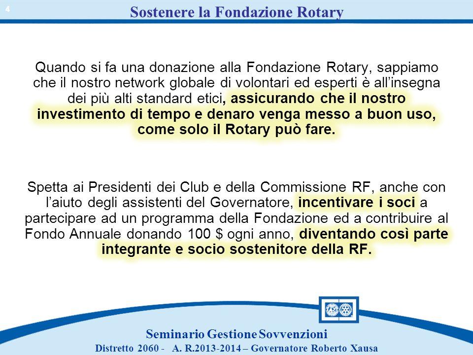 Seminario Gestione Sovvenzioni Distretto 2060 - A. R.2013-2014 – Governatore Roberto Xausa Sostenere la Fondazione Rotary 4