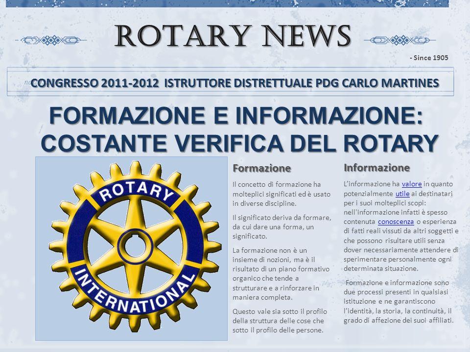 FORMAZIONE E INFORMAZIONE: COSTANTE VERIFICA DEL ROTARY ROTARY NEWS CONGRESSO 2011-2012 ISTRUTTORE DISTRETTUALE PDG CARLO MARTINES - Since 1905 Formaz