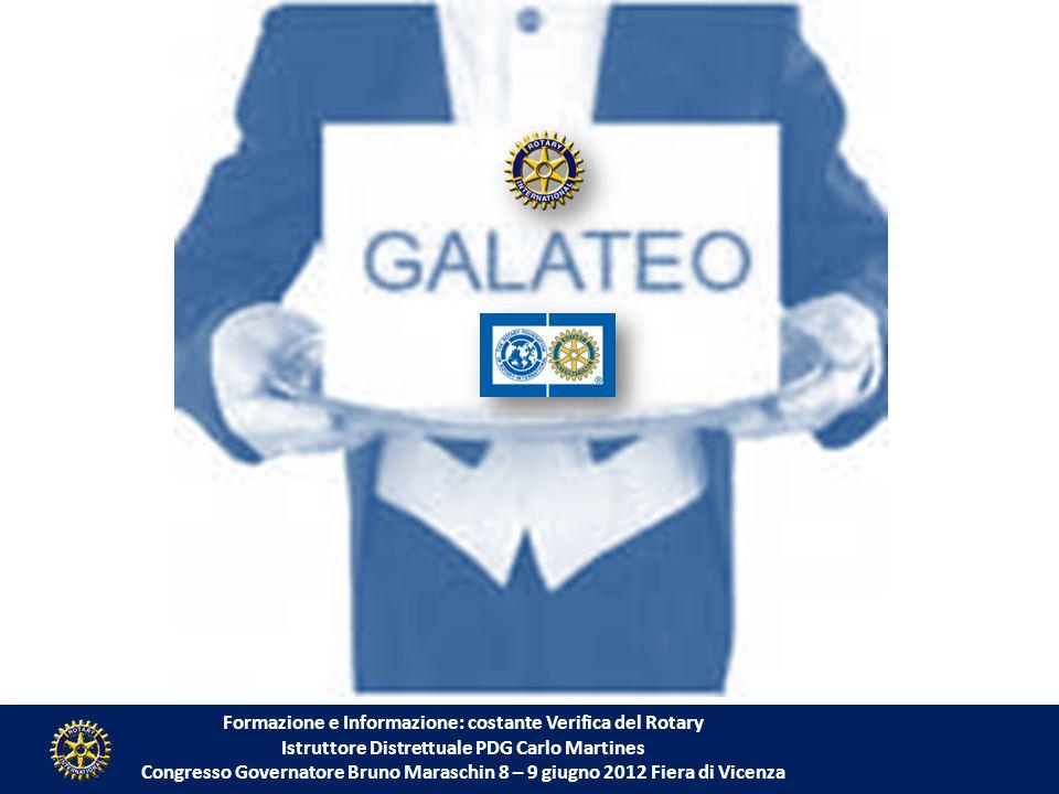 Formazione e Informazione: costante Verifica del Rotary Istruttore Distrettuale PDG Carlo Martines Congresso Governatore Bruno Maraschin 8 – 9 giugno 2012 Fiera di Vicenza