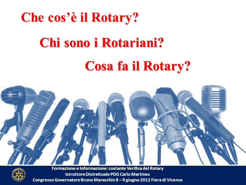 Formazione e Informazione: costante Verifica del Rotary Istruttore Distrettuale PDG Carlo Martines Congresso Governatore Bruno Maraschin 8 – 9 giugno 2012 Fiera di Vicenza Che cosè il Rotary.