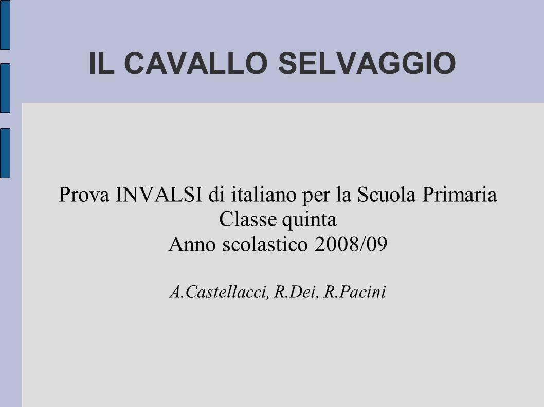 IL CAVALLO SELVAGGIO Prova INVALSI di italiano per la Scuola Primaria Classe quinta Anno scolastico 2008/09 A.Castellacci, R.Dei, R.Pacini