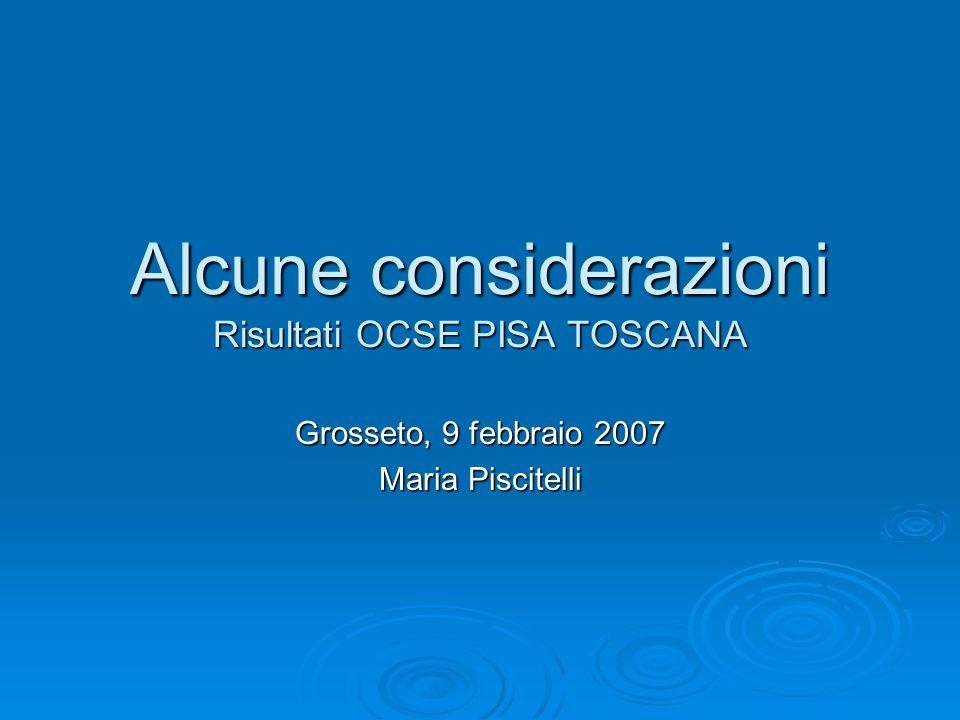 Alcune considerazioni Risultati OCSE PISA TOSCANA Grosseto, 9 febbraio 2007 Maria Piscitelli