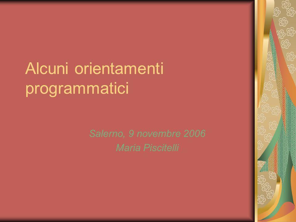 Alcuni orientamenti programmatici Salerno, 9 novembre 2006 Maria Piscitelli