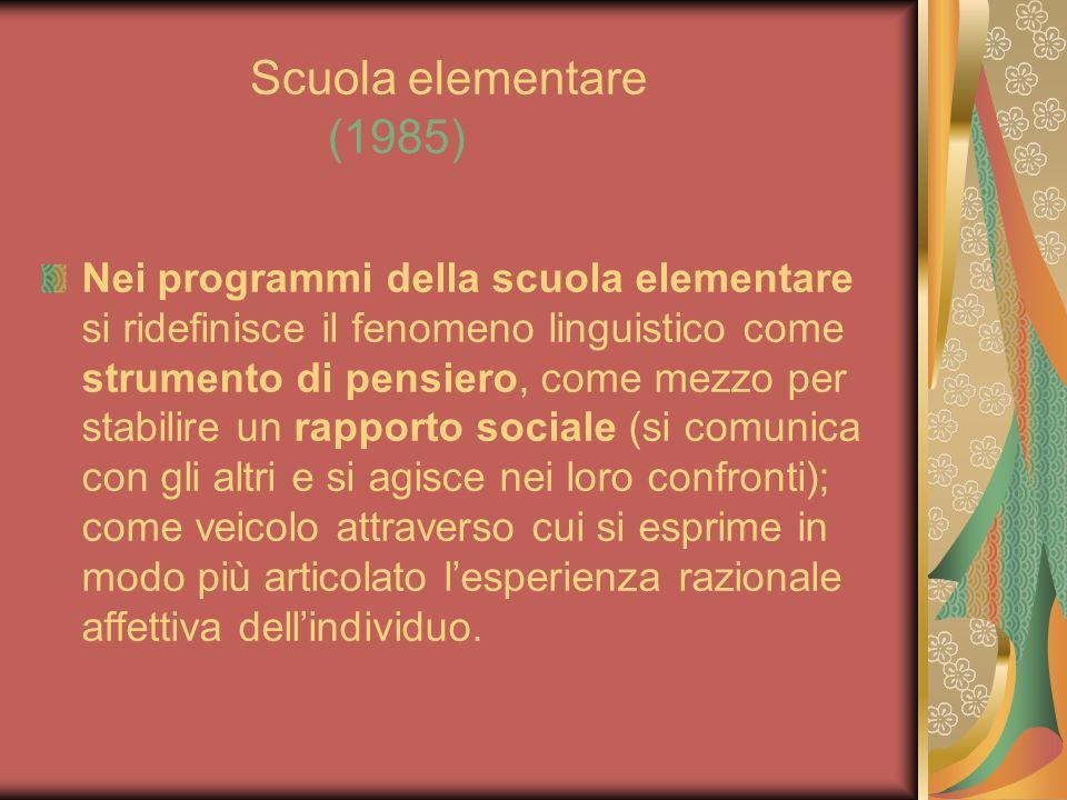 Scuola elementare (1985) Nei programmi della scuola elementare si ridefinisce il fenomeno linguistico come strumento di pensiero, come mezzo per stabi