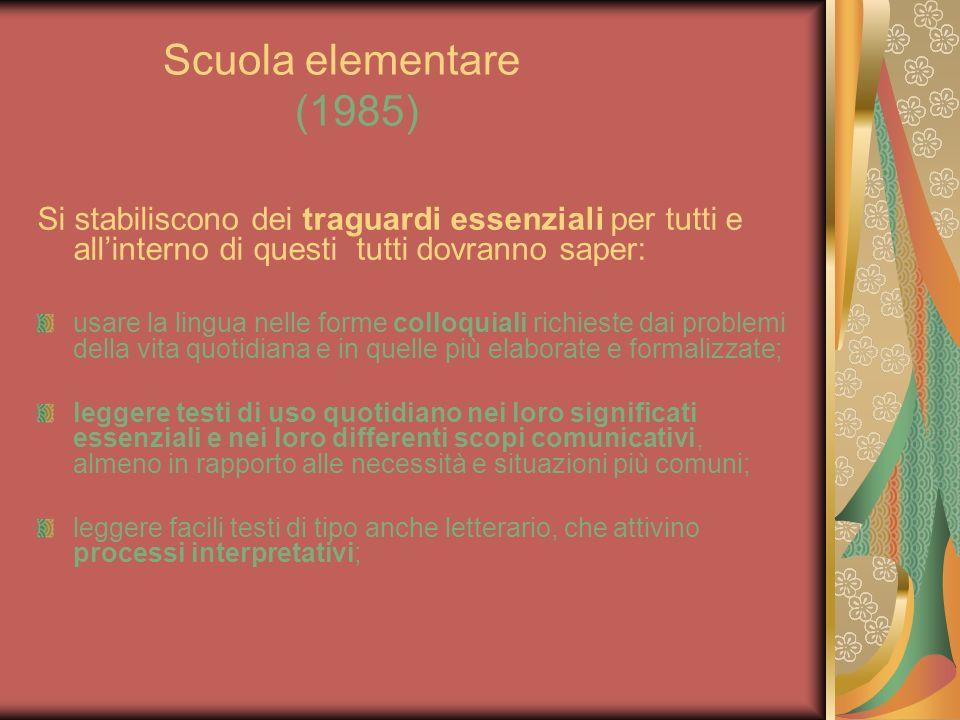 Scuola elementare (1985) Si stabiliscono dei traguardi essenziali per tutti e allinterno di questi tutti dovranno saper: usare la lingua nelle forme c