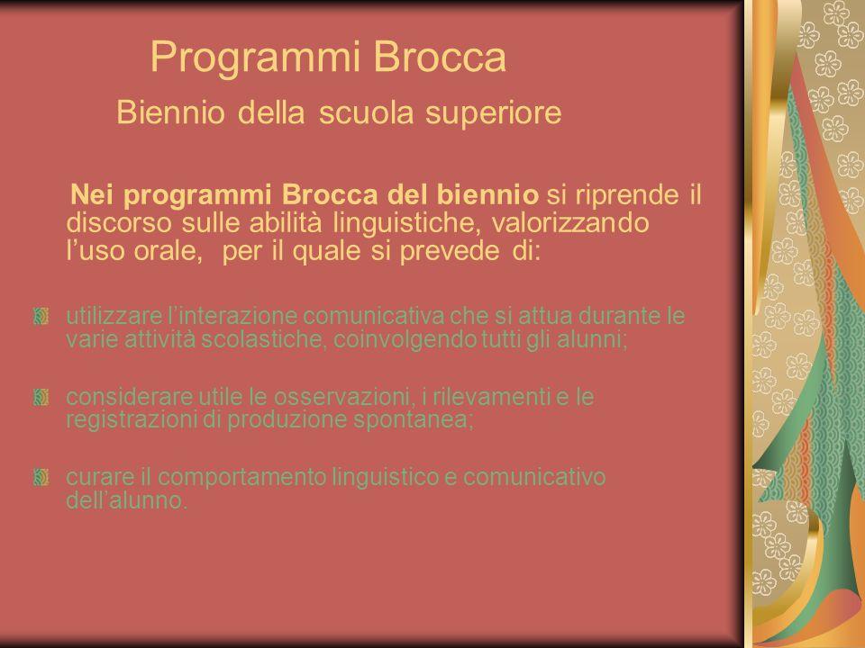 Programmi Brocca Biennio della scuola superiore Nei programmi Brocca del biennio si riprende il discorso sulle abilità linguistiche, valorizzando luso