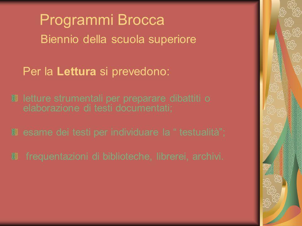 Programmi Brocca Biennio della scuola superiore Per la Lettura si prevedono: letture strumentali per preparare dibattiti o elaborazione di testi docum