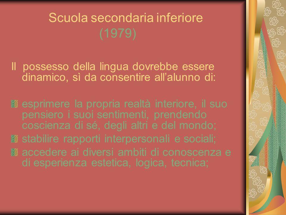 Scuola secondaria inferiore (1979) Il possesso della lingua dovrebbe essere dinamico, sì da consentire allalunno di: esprimere la propria realtà inter