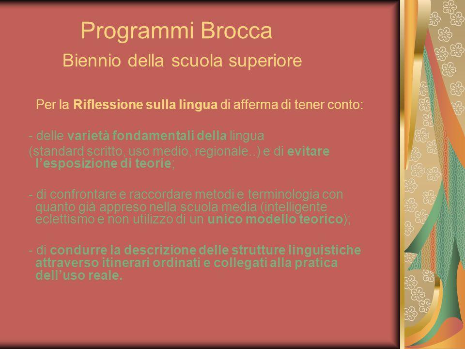 Programmi Brocca Biennio della scuola superiore Per la Riflessione sulla lingua di afferma di tener conto: - delle varietà fondamentali della lingua (