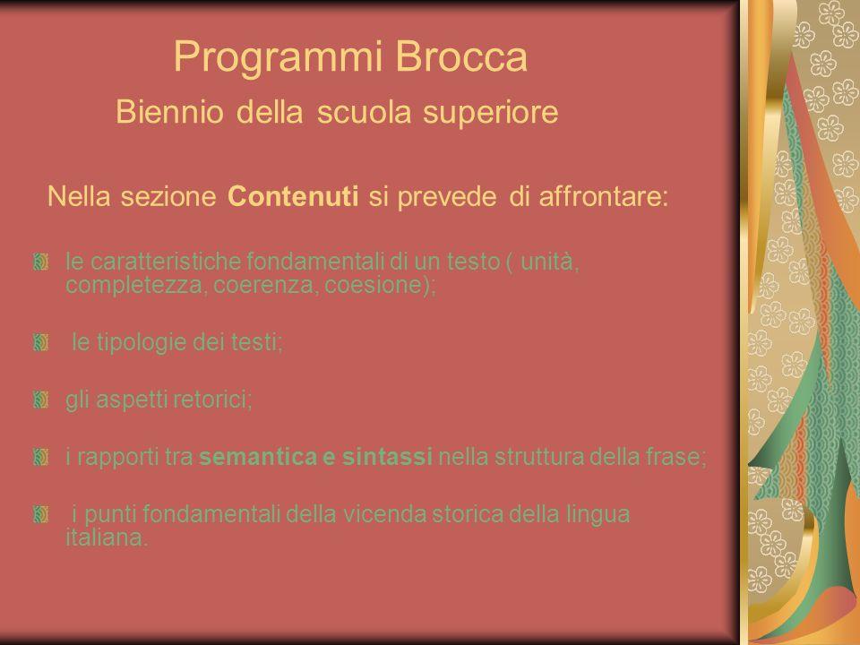 Programmi Brocca Biennio della scuola superiore Nella sezione Contenuti si prevede di affrontare: le caratteristiche fondamentali di un testo ( unità,
