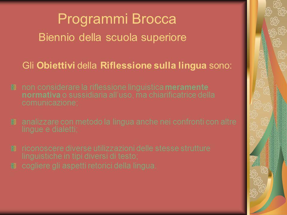 Programmi Brocca Biennio della scuola superiore Gli Obiettivi della Riflessione sulla lingua sono: non considerare la riflessione linguistica merament