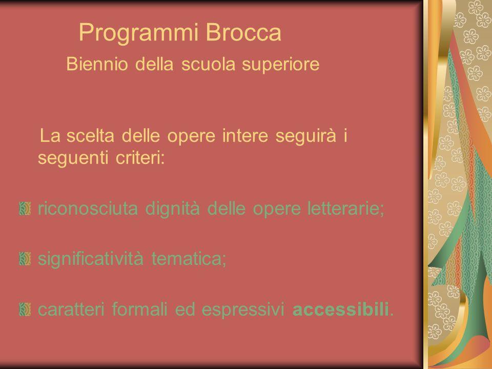 Programmi Brocca Biennio della scuola superiore La scelta delle opere intere seguirà i seguenti criteri: riconosciuta dignità delle opere letterarie;