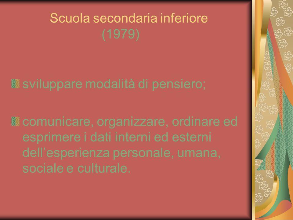 Scuola secondaria inferiore (1979) sviluppare modalità di pensiero; comunicare, organizzare, ordinare ed esprimere i dati interni ed esterni dellesper