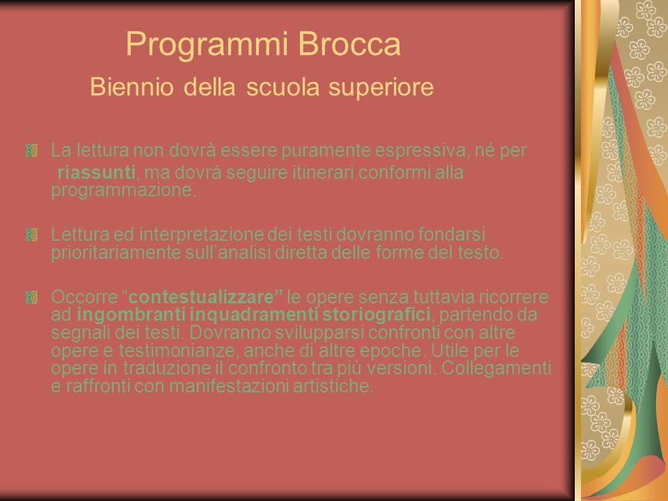 Programmi Brocca Biennio della scuola superiore La lettura non dovrà essere puramente espressiva, né per riassunti, ma dovrà seguire itinerari conform