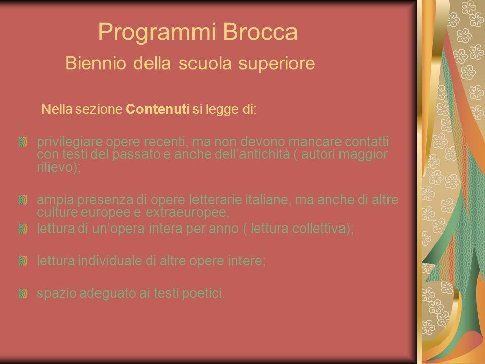 Programmi Brocca Biennio della scuola superiore Nella sezione Contenuti si legge di: privilegiare opere recenti, ma non devono mancare contatti con te