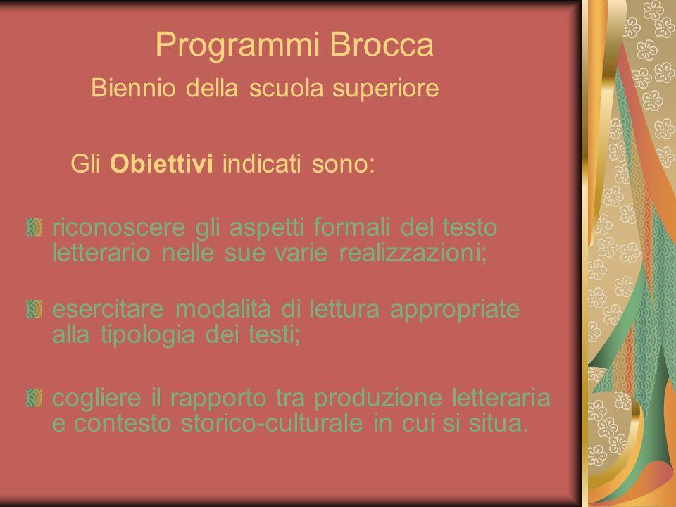 Programmi Brocca Biennio della scuola superiore Gli Obiettivi indicati sono: riconoscere gli aspetti formali del testo letterario nelle sue varie real