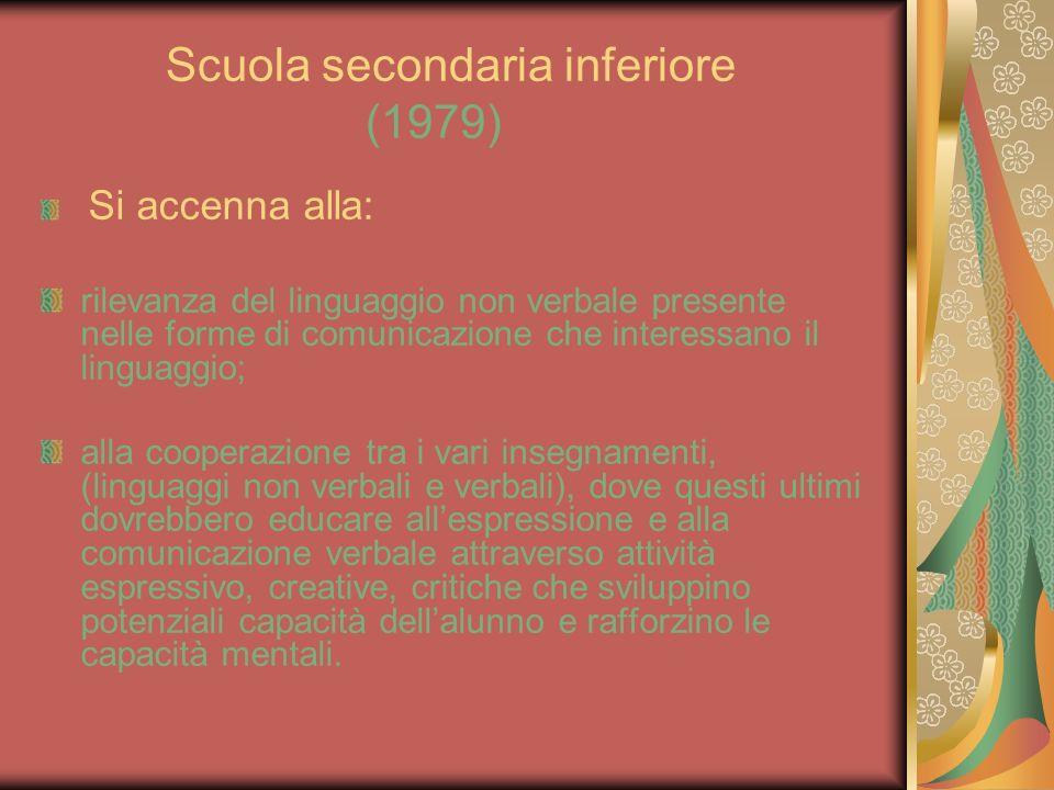 Scuola secondaria inferiore (1979) Si accenna alla: rilevanza del linguaggio non verbale presente nelle forme di comunicazione che interessano il ling