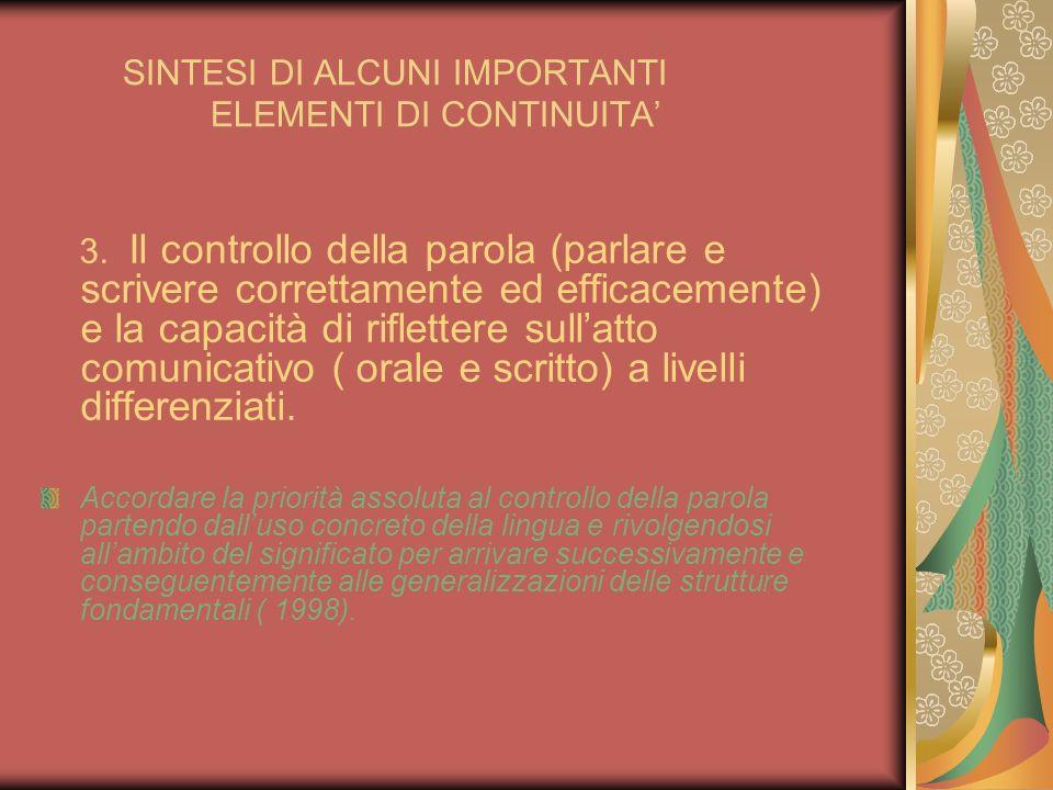 SINTESI DI ALCUNI IMPORTANTI ELEMENTI DI CONTINUITA 3. Il controllo della parola (parlare e scrivere correttamente ed efficacemente) e la capacità di
