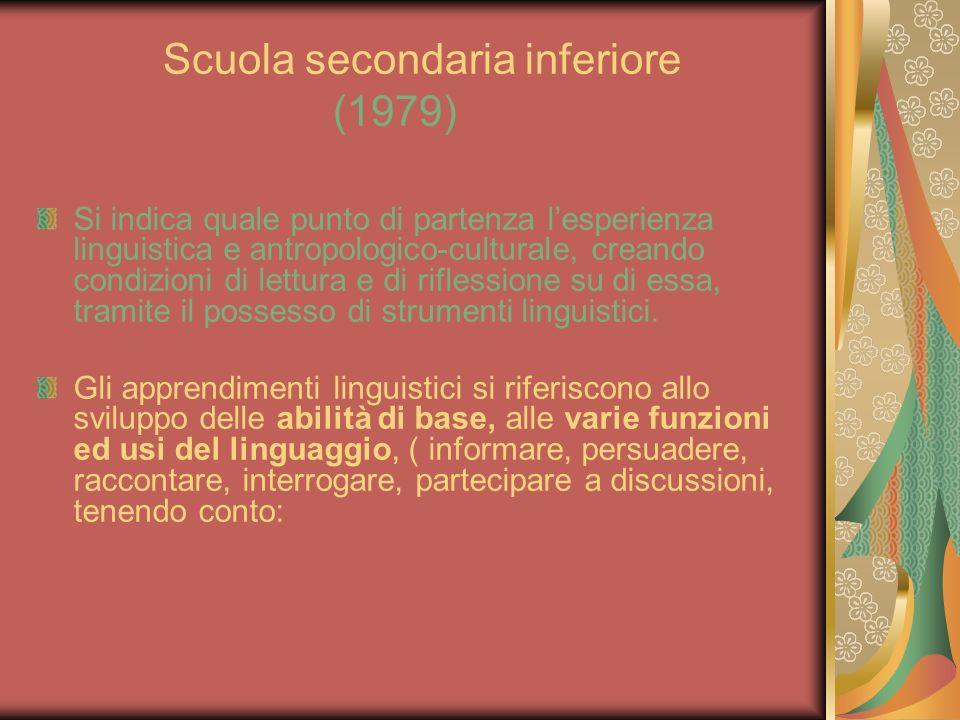 Scuola secondaria inferiore (1979) Si indica quale punto di partenza lesperienza linguistica e antropologico-culturale, creando condizioni di lettura