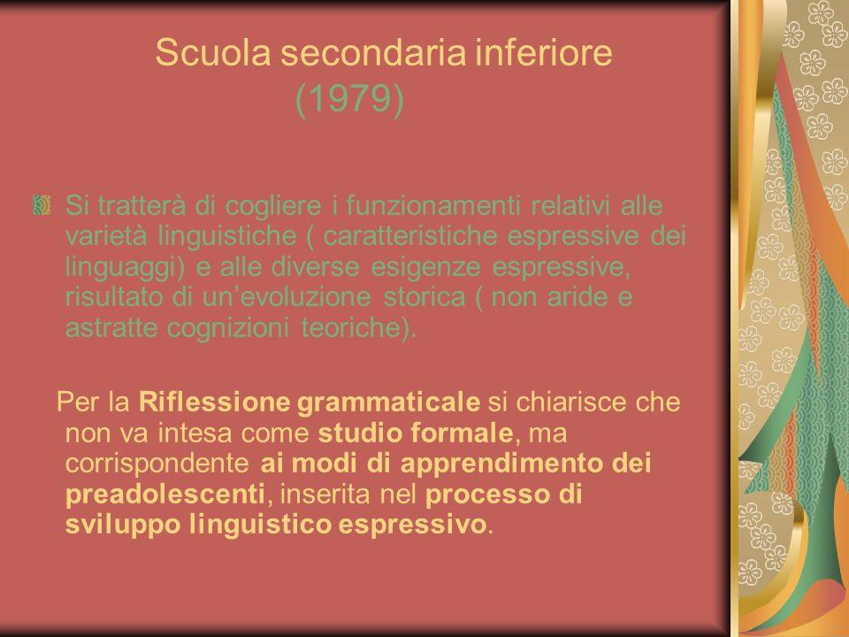 Scuola secondaria inferiore (1979) Si tratterà di cogliere i funzionamenti relativi alle varietà linguistiche ( caratteristiche espressive dei linguag