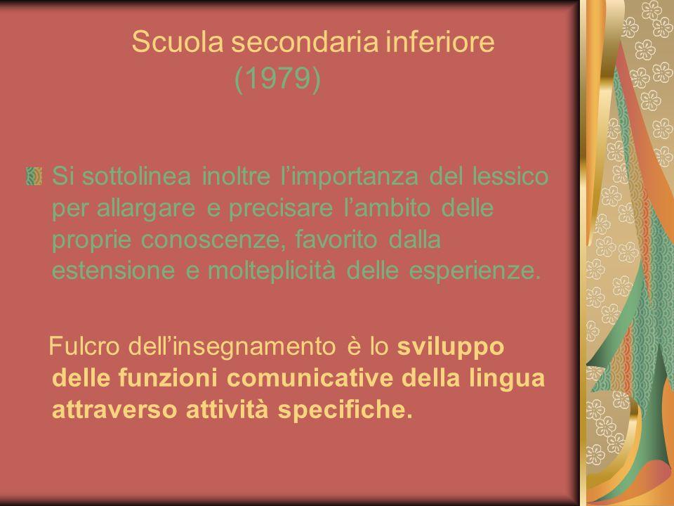 Scuola secondaria inferiore (1979) Si sottolinea inoltre limportanza del lessico per allargare e precisare lambito delle proprie conoscenze, favorito