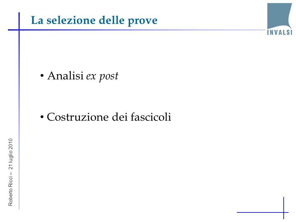 La selezione delle prove Analisi ex post Costruzione dei fascicoli Roberto Ricci – 21 luglio 2010