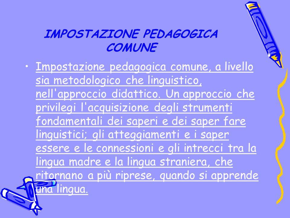 IMPOSTAZIONE PEDAGOGICA COMUNE Impostazione pedagogica comune, a livello sia metodologico che linguistico, nell approccio didattico.