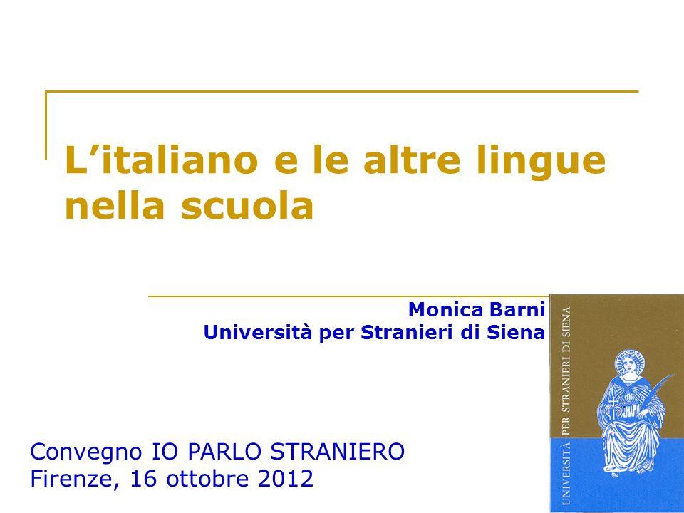 Litaliano e le altre lingue nella scuola Monica Barni Università per Stranieri di Siena Convegno IO PARLO STRANIERO Firenze, 16 ottobre 2012