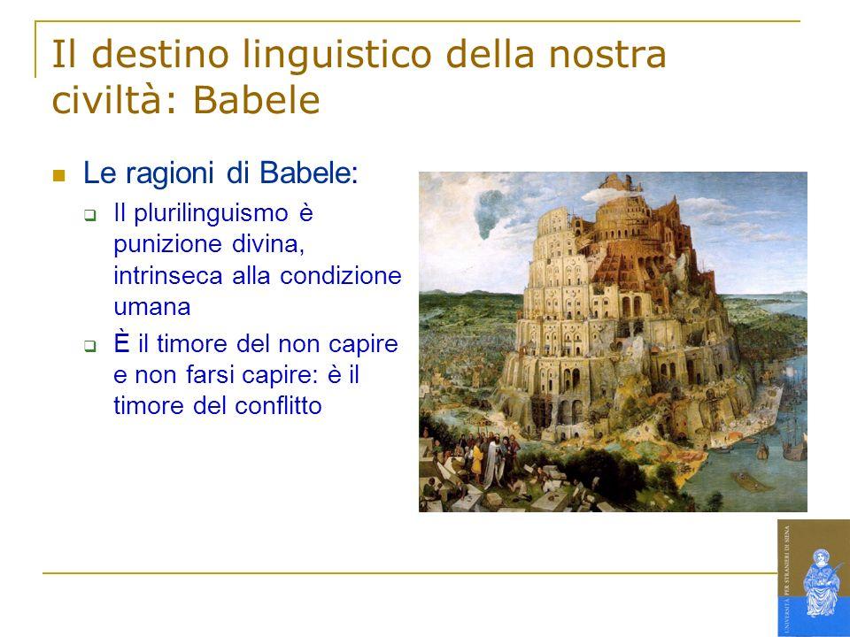 Il destino linguistico della nostra civiltà: Babele Le ragioni di Babele: Il plurilinguismo è punizione divina, intrinseca alla condizione umana È il