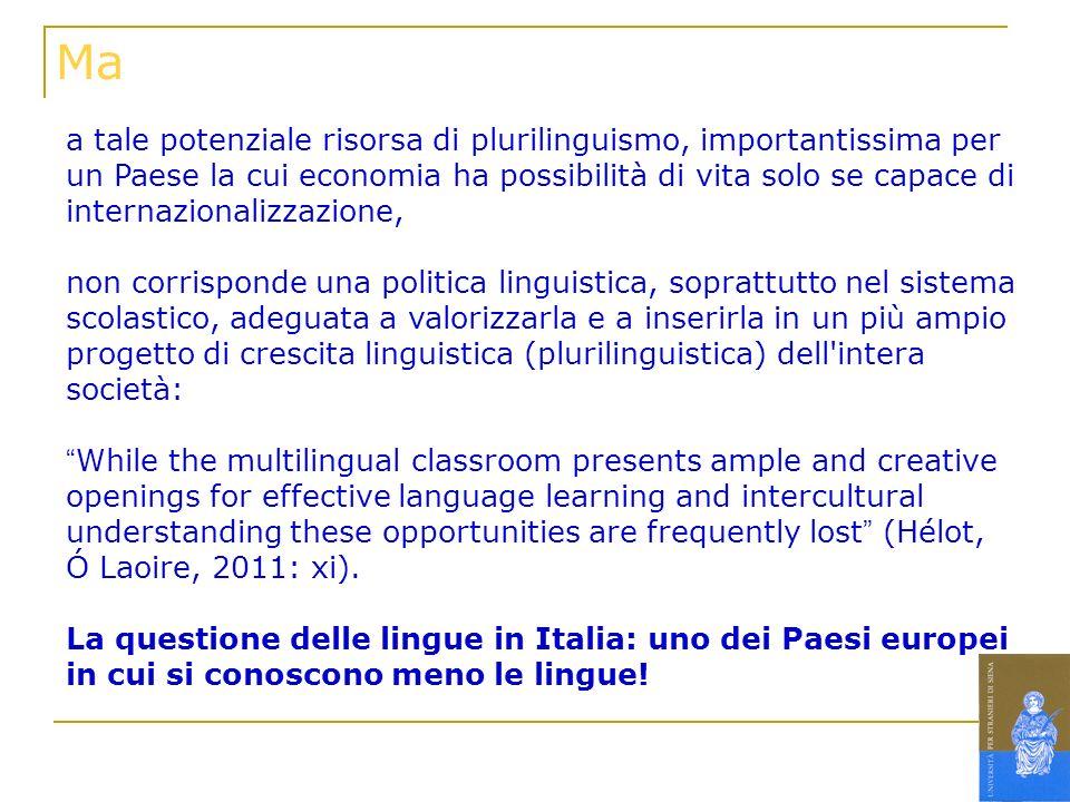 a tale potenziale risorsa di plurilinguismo, importantissima per un Paese la cui economia ha possibilità di vita solo se capace di internazionalizzazi