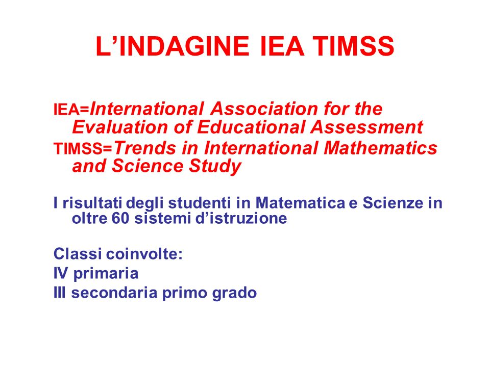 LINDAGINE IEA TIMSS IEA= International Association for the Evaluation of Educational Assessment TIMSS= Trends in International Mathematics and Science