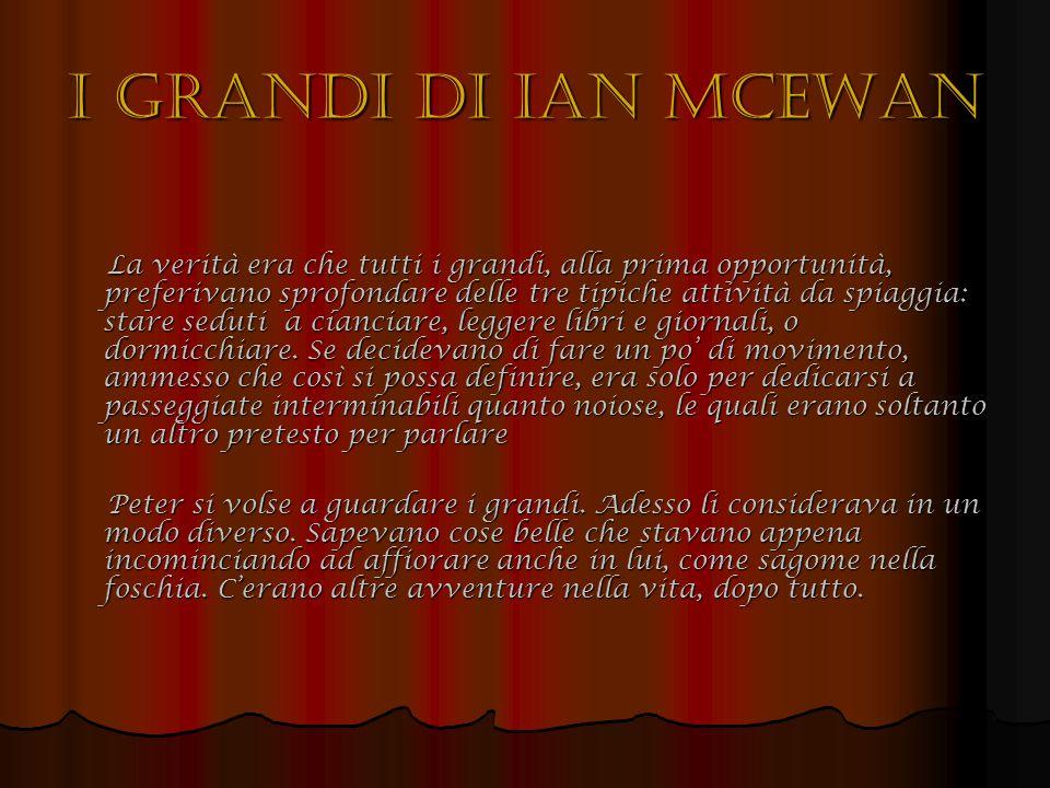 I grandi di Ian McEwan La verità era che tutti i grandi, alla prima opportunità, preferivano sprofondare delle tre tipiche attività da spiaggia: stare