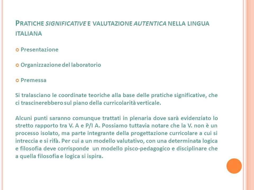 P RATICHE SIGNIFICATIVE E VALUTAZIONE AUTENTICA NELLA LINGUA ITALIANA Presentazione Organizzazione del laboratorio Premessa Si tralasciano le coordina