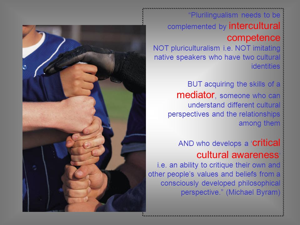 Plurilingualism needs to be complemented by intercultural competence NOT pluriculturalism i.e.