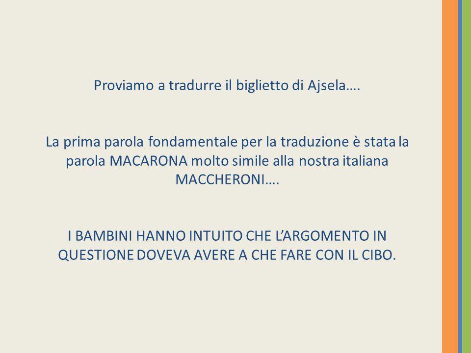 Proviamo a tradurre il biglietto di Ajsela…. La prima parola fondamentale per la traduzione è stata la parola MACARONA molto simile alla nostra italia