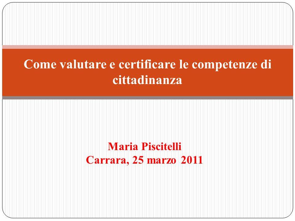 Maria Piscitelli Carrara, 25 marzo 2011 Come valutare e certificare le competenze di cittadinanza