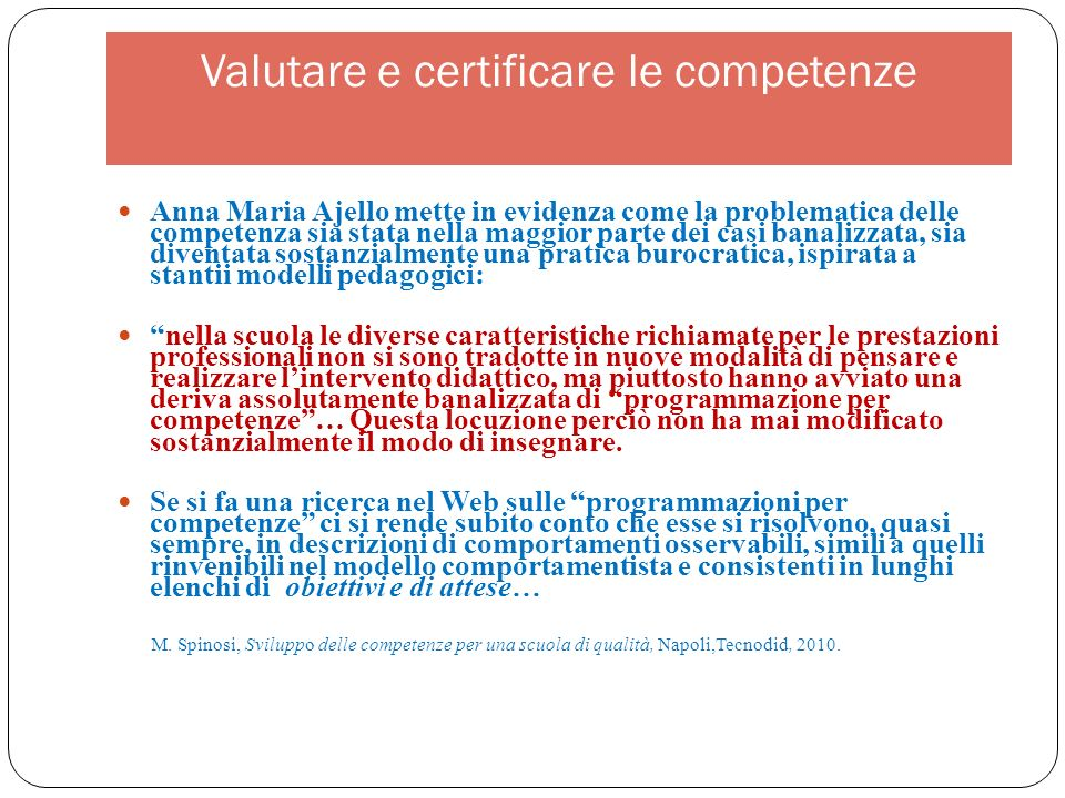 Valutare e certificare le competenze Anna Maria Ajello mette in evidenza come la problematica delle competenza sia stata nella maggior parte dei casi