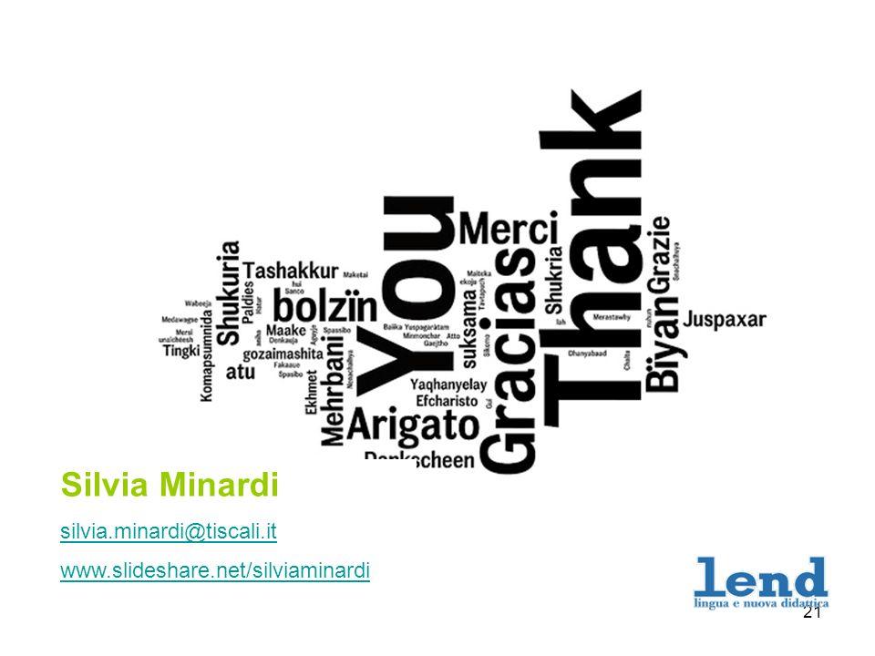 21 Silvia Minardi silvia.minardi@tiscali.it www.slideshare.net/silviaminardi