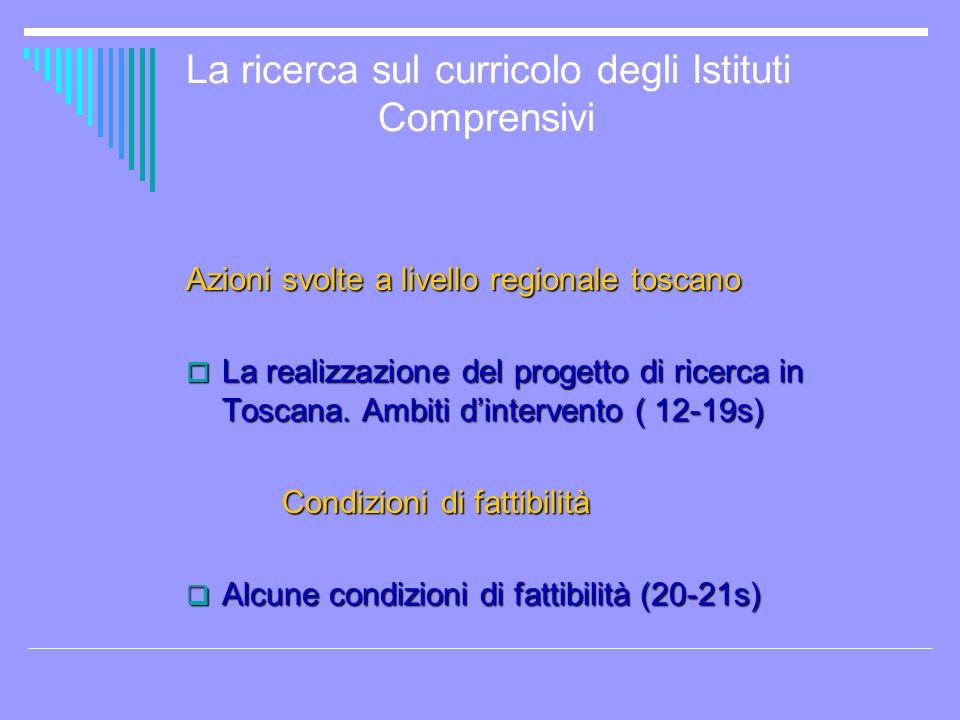 La ricerca sul curricolo degli Istituti Comprensivi Azioni svolte a livello regionale toscano La realizzazione del progetto di ricerca in Toscana. Amb