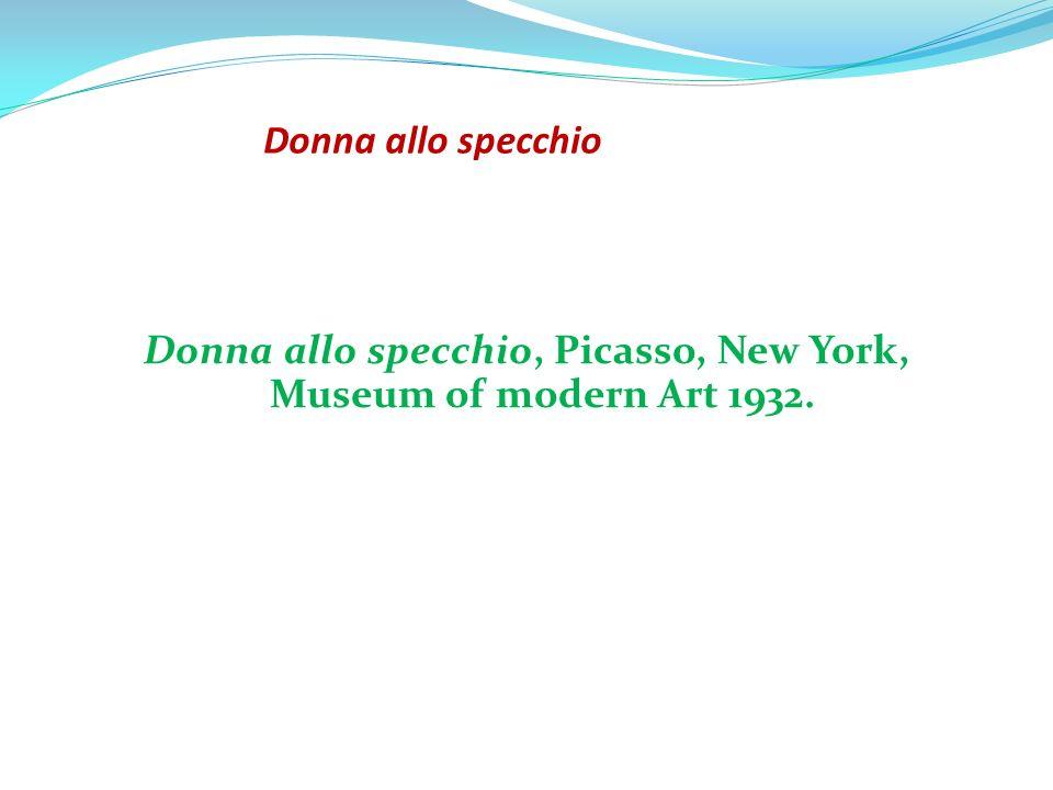Donna allo specchio Donna allo specchio, Picasso, New York, Museum of modern Art 1932.