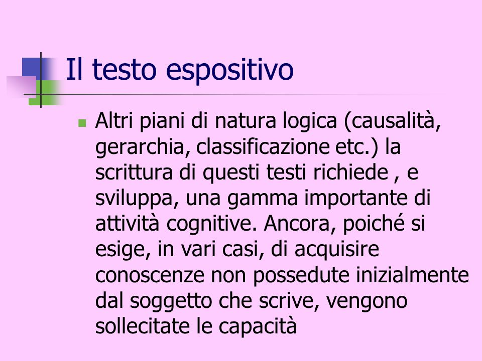 Il testo espositivo Altri piani di natura logica (causalità, gerarchia, classificazione etc.) la scrittura di questi testi richiede, e sviluppa, una g