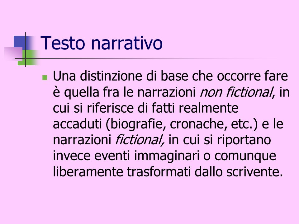 Testo narrativo Una distinzione di base che occorre fare è quella fra le narrazioni non fictional, in cui si riferisce di fatti realmente accaduti (bi
